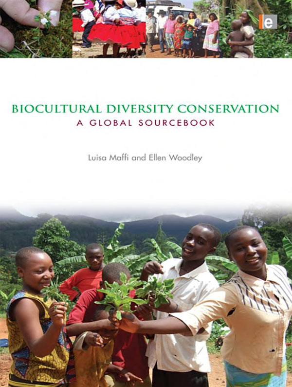 »Biocultural Diversity Conservation: A Global Sourcebook« by Luisa Maffi, Ellen Woodley